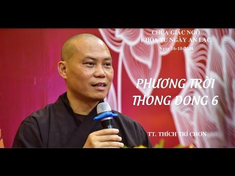Phương Trời Thong Dong Kỳ 6 - TT. Thích Trí Chơn