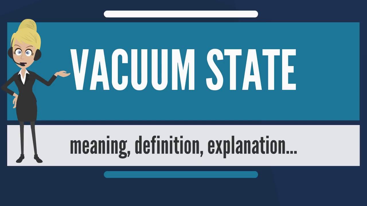 What Is VACUUM STATE Does Mean Meaning Explanation