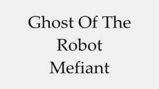 Watch Ghost Of The Robot Mefiant video