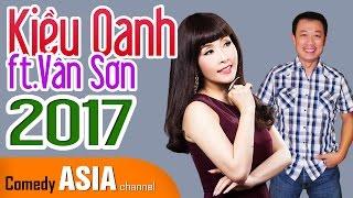 Hài Kiều Oanh 2017 ft.Vân Sơn mới nhất | TUYỆT ĐỈNH SONG CA TRỬ TÌNH BOLERO