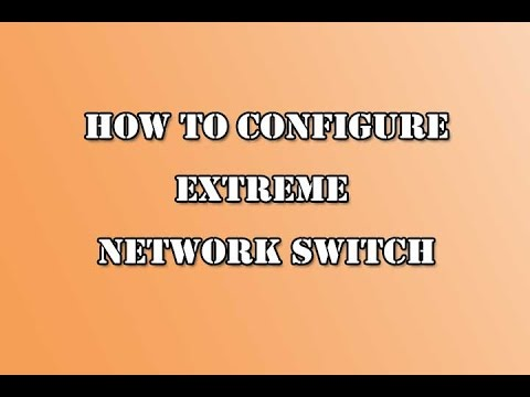 How to Configure Extreme Network Switch (ExtremeXOS Configuration)