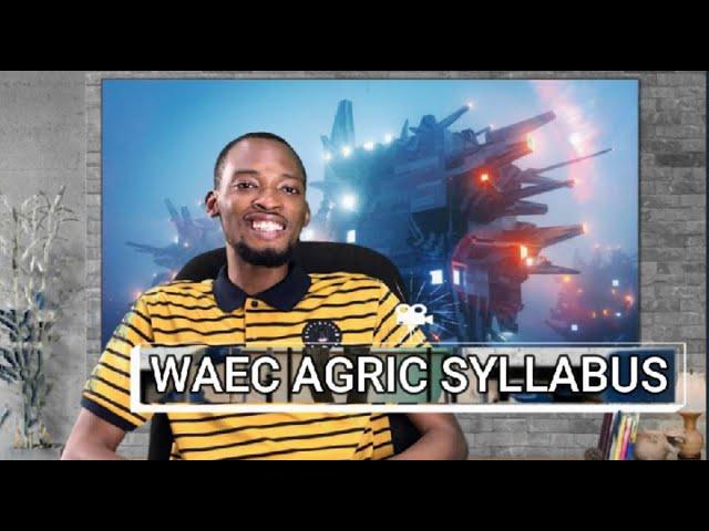 Waec Agric Science Syllabus 2020 (Explained)
