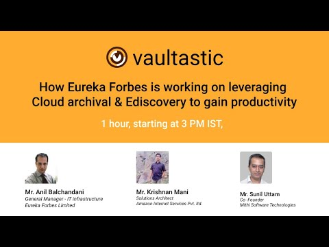 Featured Webinar: How Eureka Forbes is working on leveraging Cloud Archival & Ediscovery?