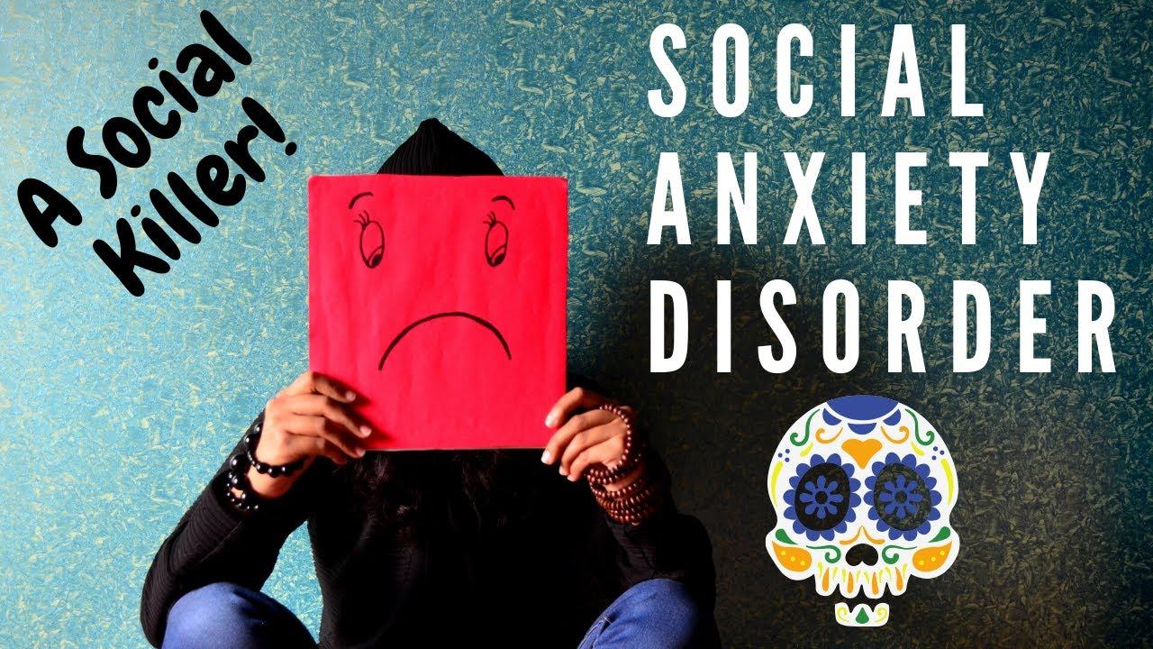Social Anxiety Disorder - The Social Killer | Overcome ...