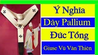 Dây Pallium Mà Đức Tân TGM Giuse Vũ Văn Thiên Sẽ Đeo Có Ý Nghĩa Gì?