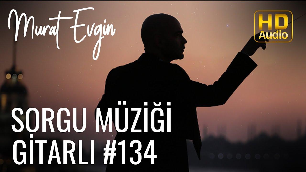 Murat Evgin - Sorgu Müziği | Gitarlı (Official Audio)