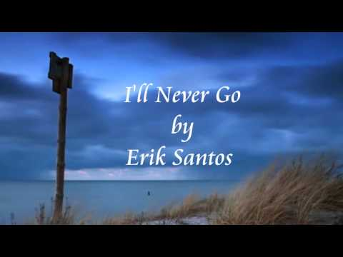 I'll Never Go - Erik Santos