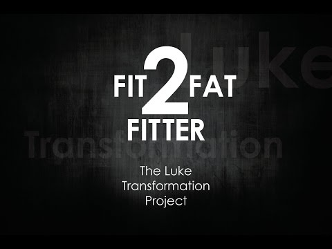 Fit To Fat To Fitter (The Luke Transformation Project)