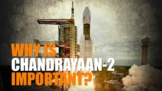 Explained: Why is Chandrayaan-2 important for India?