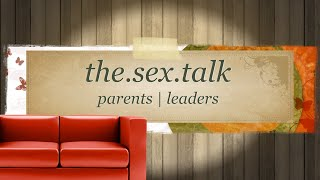 the Sex Talk: A Christian Worldview of Healthy Sexuality | Parenting Tips