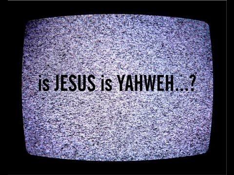 is JESUS CHRIST is YAHWEH... ?