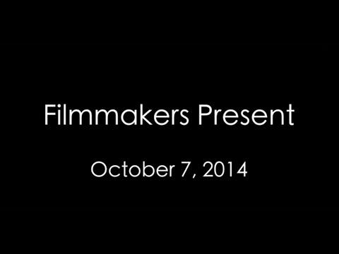 Filmmakers Present 10/7/2014