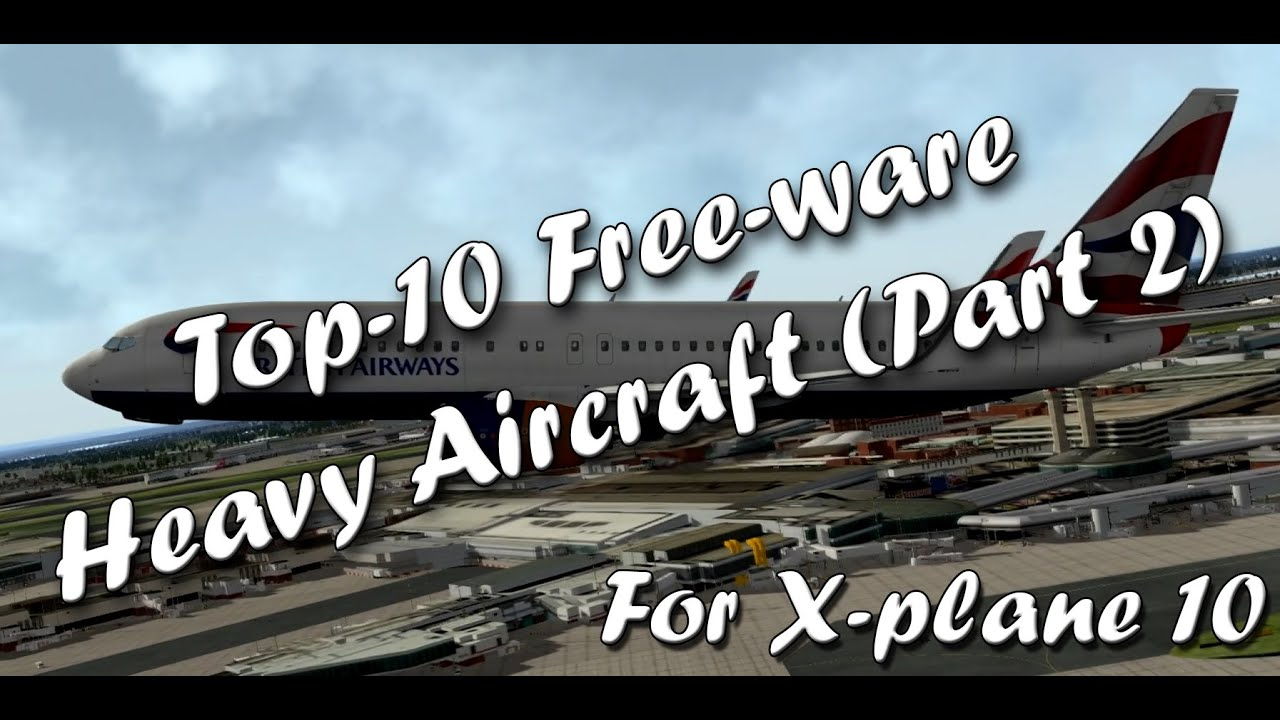 Top-10 Freeware Heavy Aircraft for X-plane 10 (Part 2) by Thomas Rasmussen