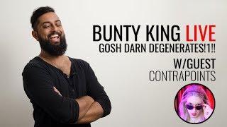 GOSH DARN DEGENERATES!1!! w/ContraPoints (BK Live)