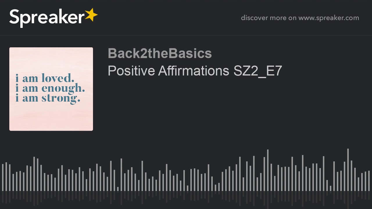 Positive Affirmations SZ2_E7 (made with Spreaker)