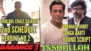 SALMAN KHAN'S INSHALLAH VARANASI SHOOT | DABANGG3 MOVES TO GUJARAT | SECOND HEROINE DABANGG3