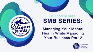Silicon Slopes SMB Series: Managing Your Mental Health While Managing Your Business Part 2