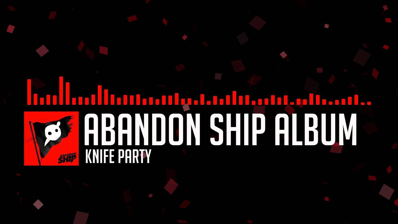 Knife Party - Abandon Ship by Knife Party