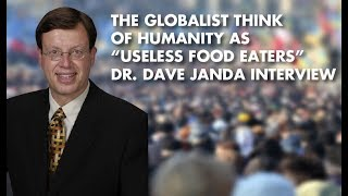 "The Globalist Think Of Humanity As ""Useless Food Eaters"" - Dr. Dave Janda Interview"