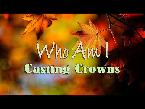 Who Am I  Casting Crowns  with Lyrics