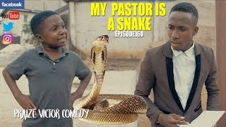 MY PASTOR IS A SNAKE episode160 PRAIZE VIVTOR COMEDY