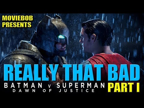 BATMAN V SUPERMAN: REALLY THAT  BAD - Part I