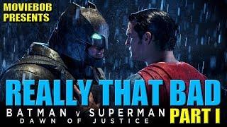 BATMAN V SUPERMAN: REALLY THAT  BAD - Part I
