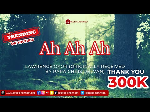 Ah Ah Ah Evangelist Lawrence Oyor Originally Composed  By Papa Chris Delvan