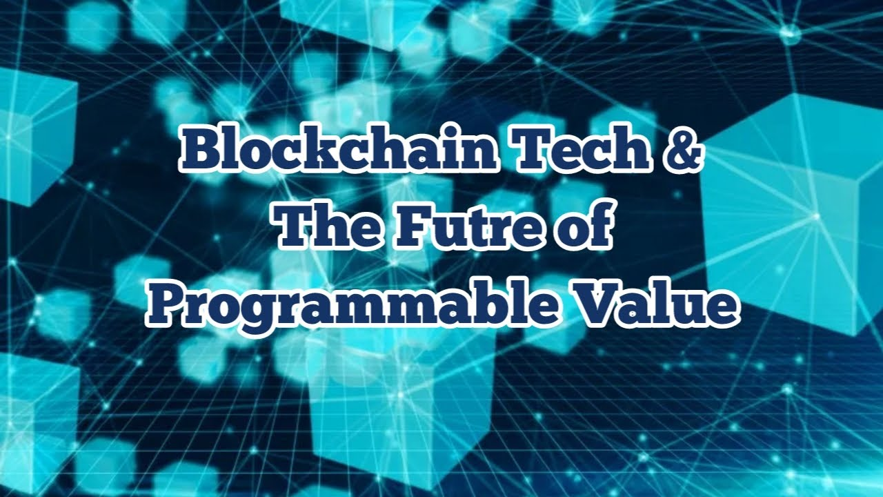 Blockchain Technology and The Future of Programmable Value