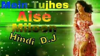 Mein Tujhse Aise Miloon Dance MixDj Song    2017 Latest OLD Hindi Dj Song