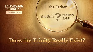 "Gospel Movie ""Exploration of the 'Trinity'"" (2) - Does the Trinity Really Exist?"