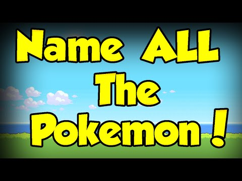 Name ALL The Pokemon Challenge!