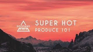 PRODUCE 101 | Super Hot (수퍼핫) Piano Cover