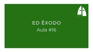 ED Êxodo - Aula #16 | Êxodo 32