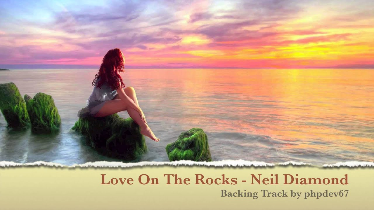 Neil Diamond Youtube Love On The Rocks