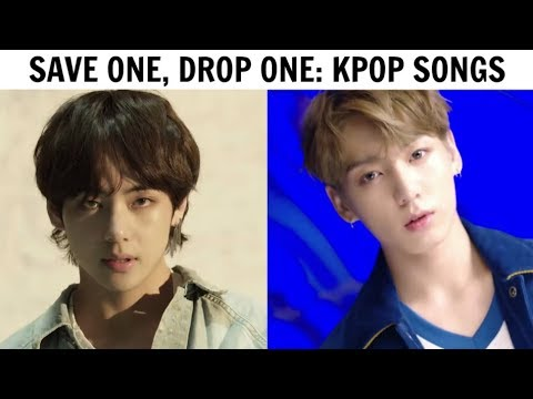 SAVE ONE, DROP ONE | KPOP SONGS