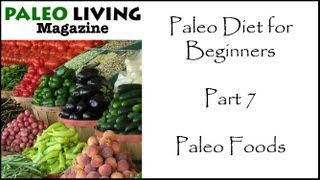 Paleo Diet for Beginners - Part 7 - Foods to Eat