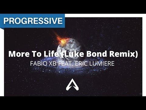 Fabio XB Feat. Eric Lumiere - More To Life (Luke Bond Remix)