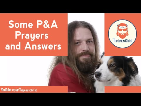 Jesus ANSWERS your questions! P&A, Prayers and Answers.