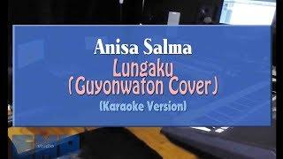 Anisa Salma - Lungaku (KARAOKE TANPA VOCAL)