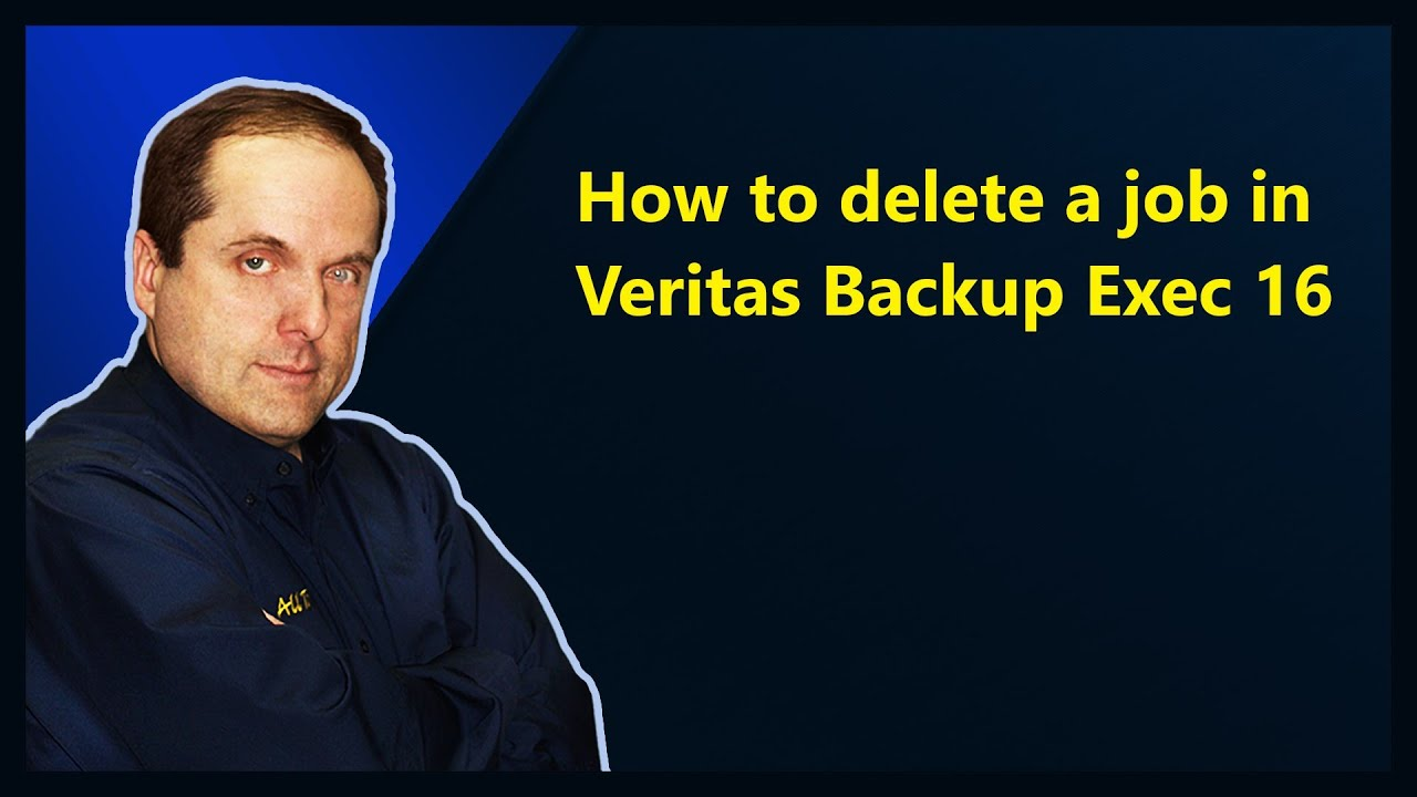 How To Delete A Job In Veritas Backup Exec 16