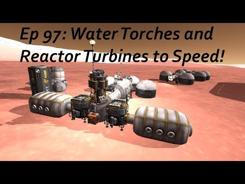 Water Torches and Reactor Turbines to Speed! - KSP/MKS - Multiplanetary Species Episode 97