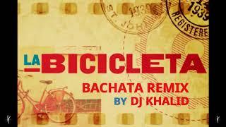 La Bicicleta  - (Bachata Remix Dj Khalid)