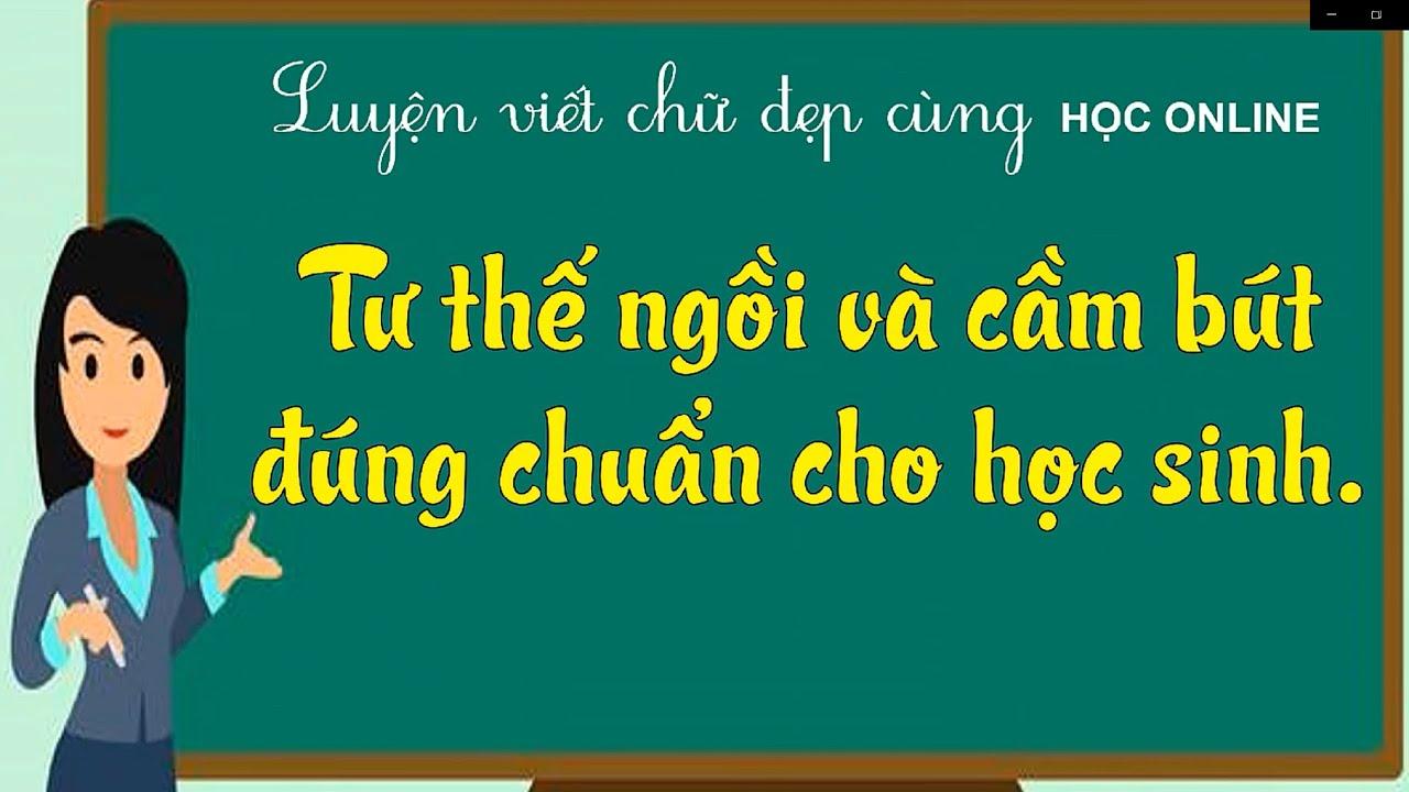 Luyện viết chữ đẹp – Bài 1: Tư thế ngồi – cầm bút chuẩn cho học sinh |HỌC ONLINE|