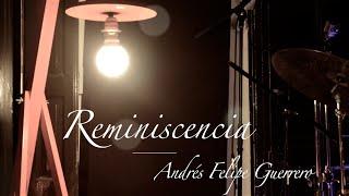 Andrés Felipe Guerrero - Reminiscencia ( en vivo )