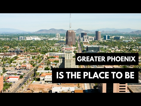 Greater Phoenix Is The Place To Be