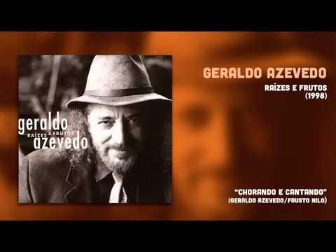Geraldo Azevedo - Chorando e Cantando (Raízes e Frutos 2) [Áudio Oficial]