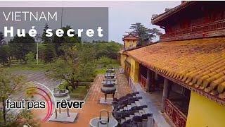 Vietnam - Hué secret - #Faut Pas Rêver