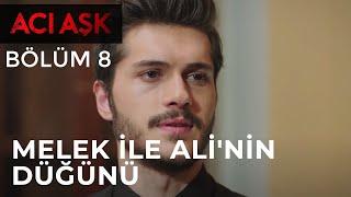 Acı Aşk - Melek ile Ali'nin Düğünü - 8. Bölüm