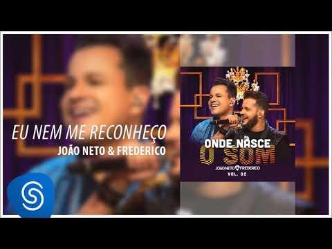 João Neto e Frederico - Eu Nem Me Reconheço (Onde Nasce o Som, Vol. 2) [Áudio Oficial]
